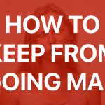 How to Keep From Going Mad